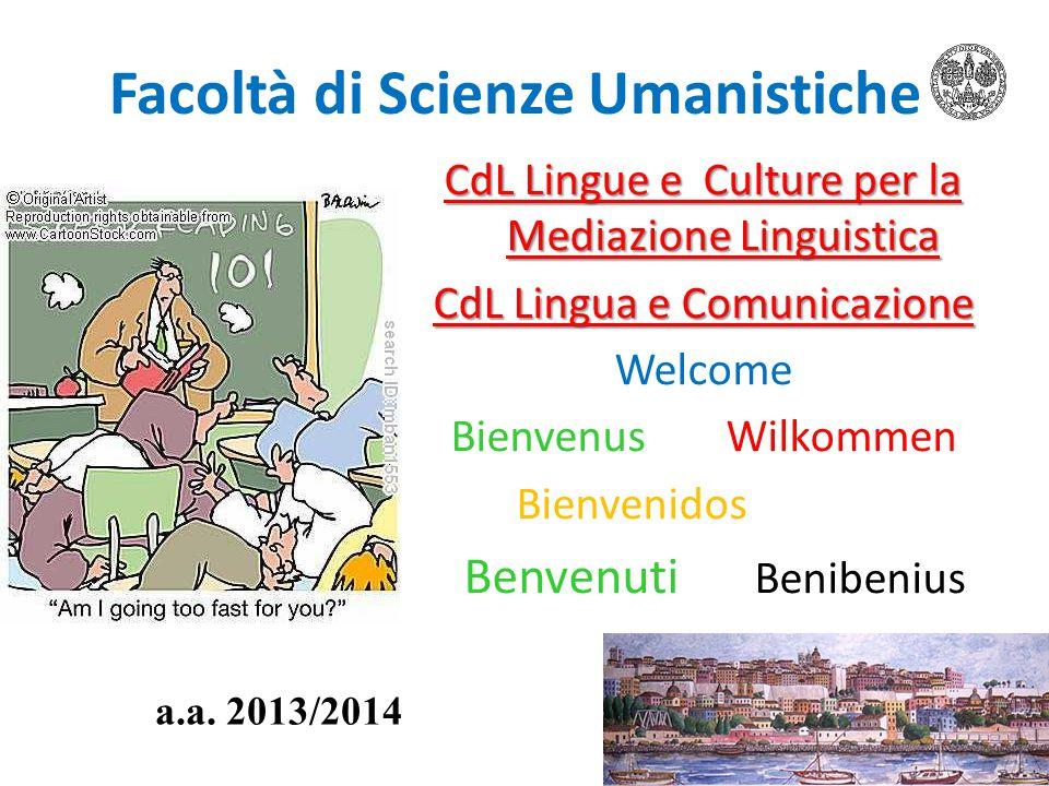 Facoltà di Scienze Umanistiche CdL Lingue e Culture per la Mediazione Linguistica CdL Lingua e Comunicazione Welcome BienvenusWilkommen Bienvenidos Be