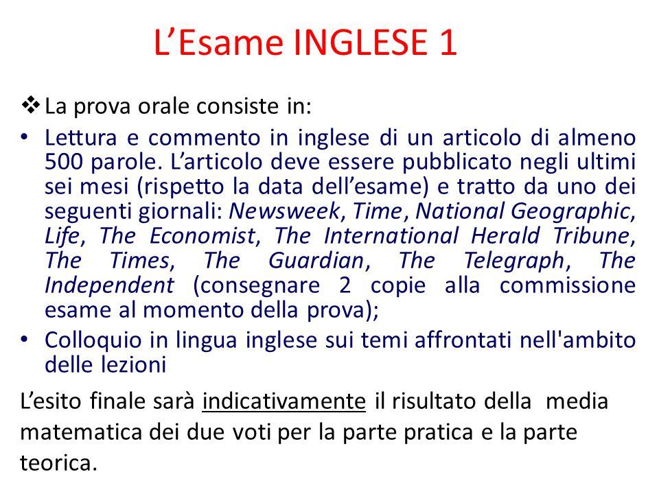 L'Esame INGLESE 1  La prova orale consiste in: Lettura e commento in inglese di un articolo di almeno 500 parole. L'articolo deve essere pubblicato n