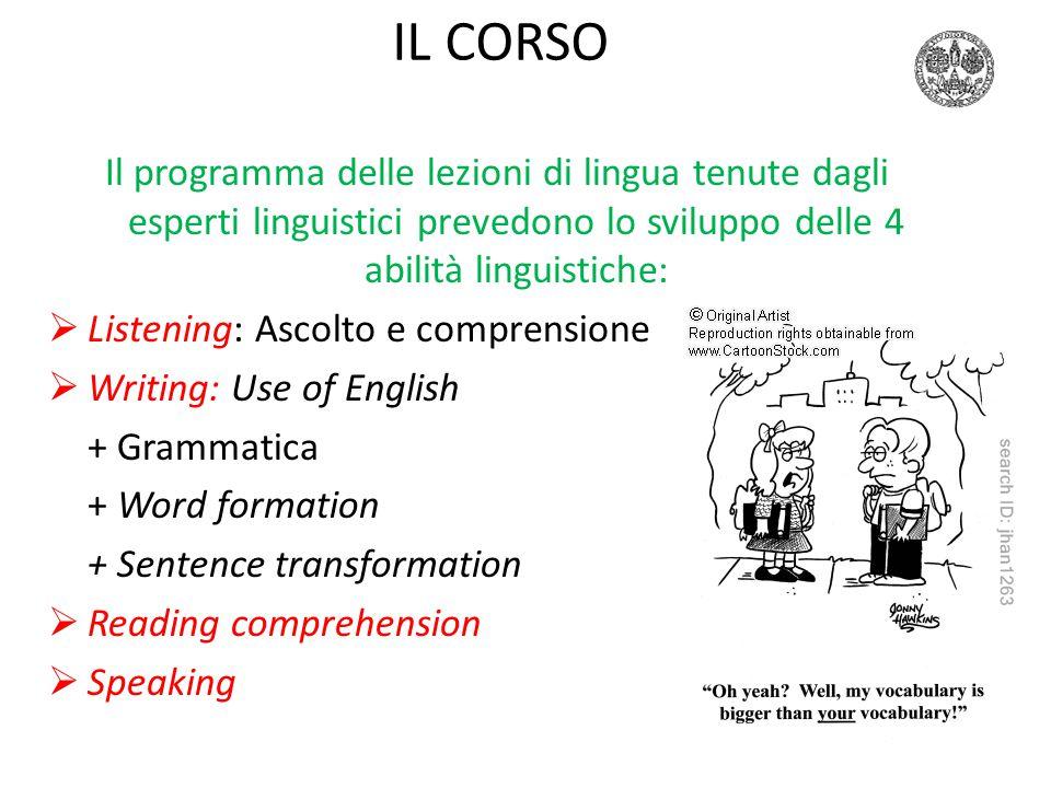 IL CORSO Il programma delle lezioni di lingua tenute dagli esperti linguistici prevedono lo sviluppo delle 4 abilità linguistiche:  Listening: Ascolt