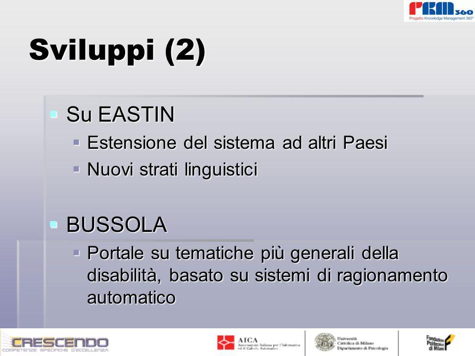 Sviluppi (2)  Su EASTIN  Estensione del sistema ad altri Paesi  Nuovi strati linguistici  BUSSOLA  Portale su tematiche più generali della disabilità, basato su sistemi di ragionamento automatico