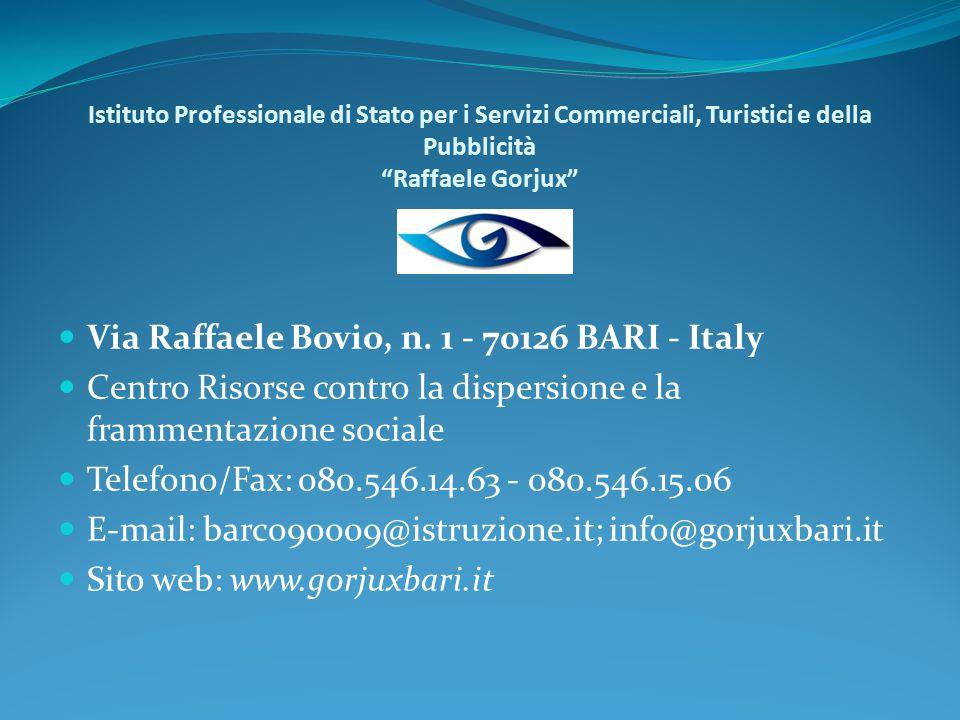 """Istituto Professionale di Stato per i Servizi Commerciali, Turistici e della Pubblicità """"Raffaele Gorjux"""" Via Raffaele Bovio, n. 1 - 70126 BARI - Ital"""