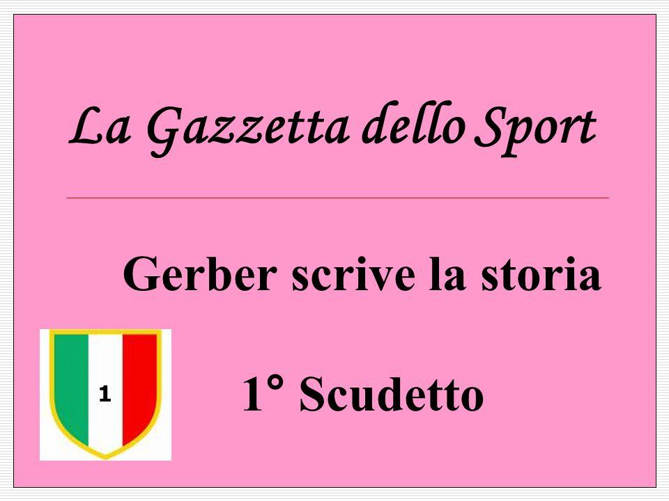 La Gazzetta dello Sport Gerber scrive la storia 1° Scudetto 1