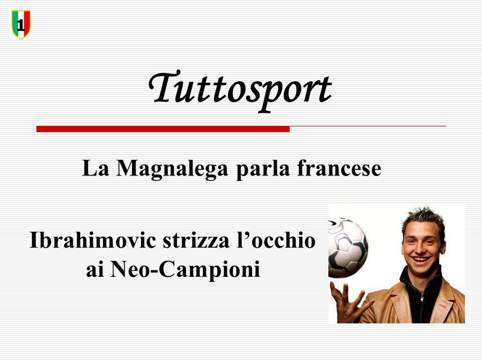 Tuttosport La Magnalega parla francese 1 Ibrahimovic strizza l'occhio ai Neo-Campioni