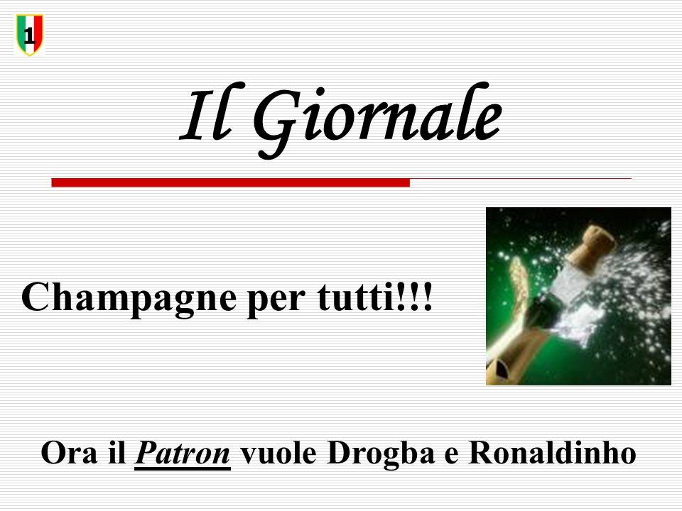 Il Giornale Champagne per tutti!!! 1 Ora il Patron vuole Drogba e Ronaldinho