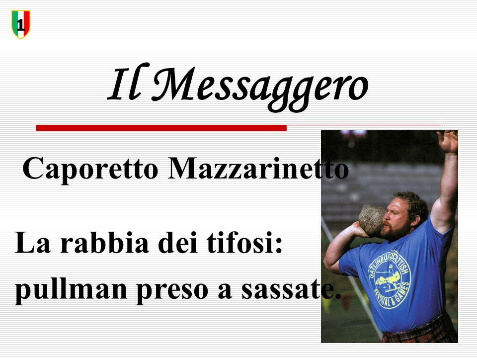 Il Messaggero Caporetto Mazzarinetto 1 La rabbia dei tifosi: pullman preso a sassate.