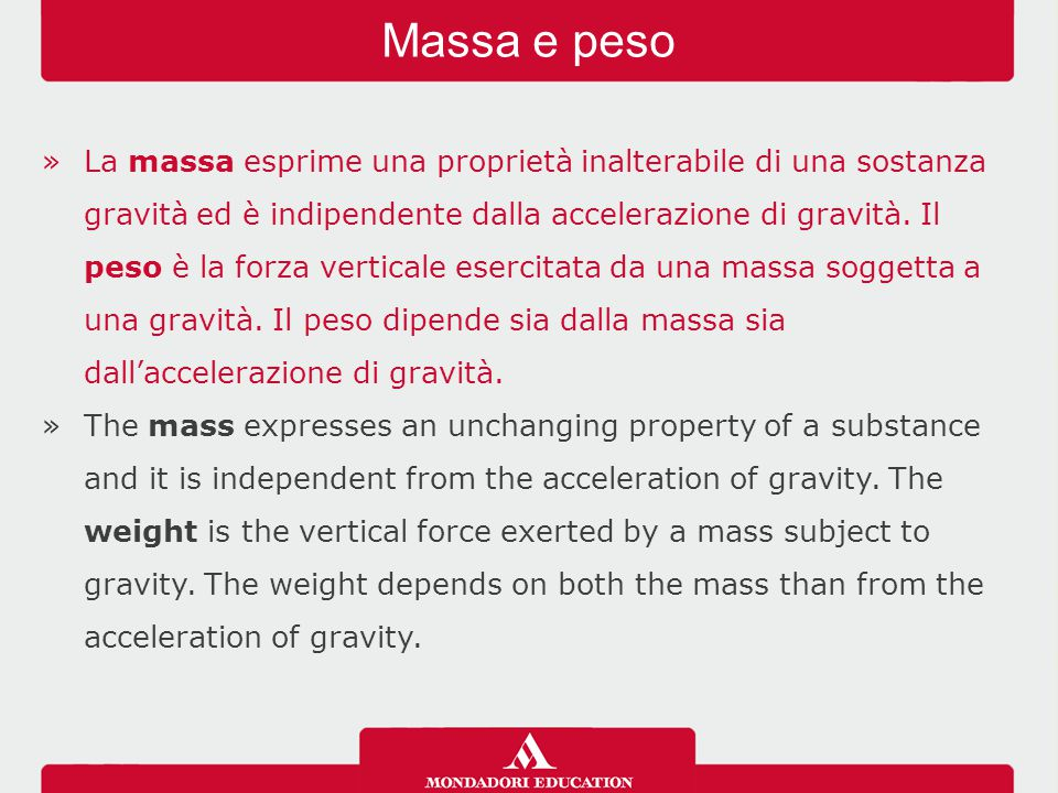 »La massa esprime una proprietà inalterabile di una sostanza gravità ed è indipendente dalla accelerazione di gravità.