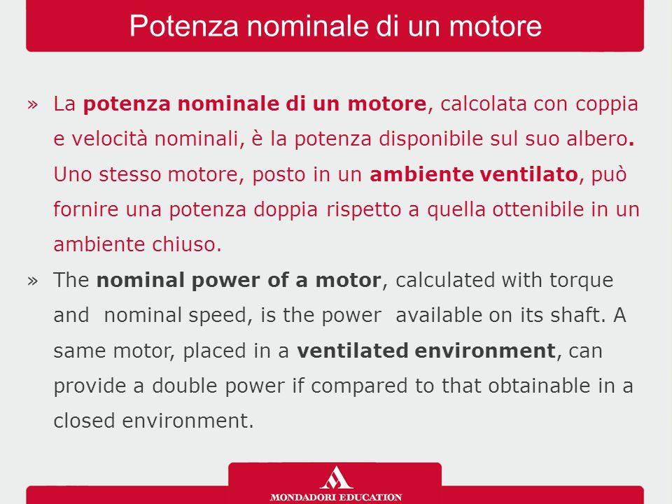 »La potenza nominale di un motore, calcolata con coppia e velocità nominali, è la potenza disponibile sul suo albero.
