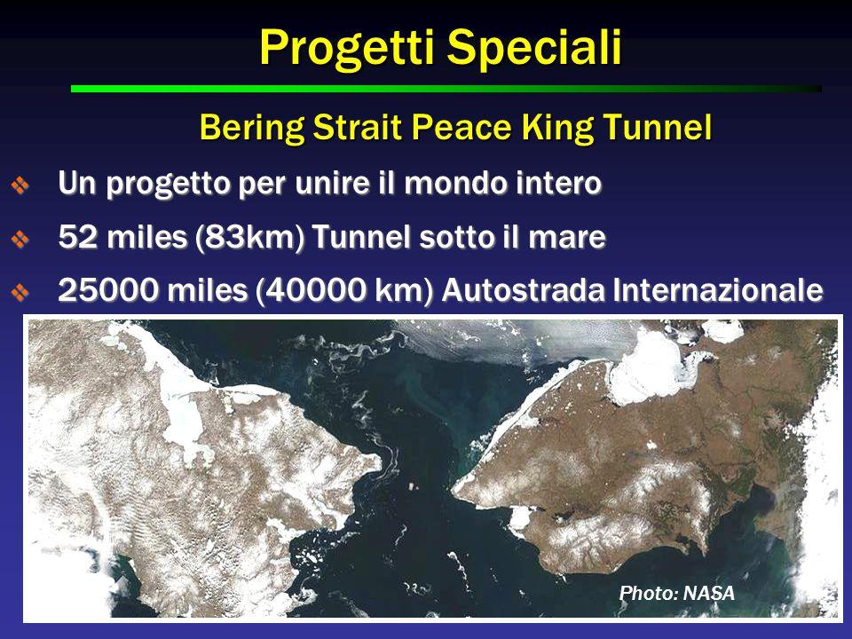 Progetti Speciali Bering Strait Peace King Tunnel  Un progetto per unire il mondo intero  52 miles (83km) Tunnel sotto il mare  25000 miles (40000 km) Autostrada Internazionale Photo: NASA