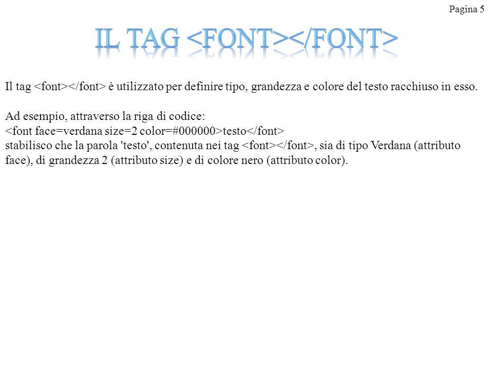 Pagina 5 Il tag è utilizzato per definire tipo, grandezza e colore del testo racchiuso in esso. Ad esempio, attraverso la riga di codice: testo stabil