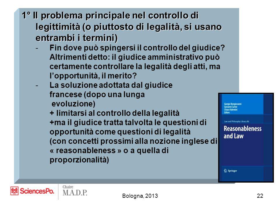 Bologna, 201322 1° Il problema principale nel controllo di legittimità (o piuttosto di legalità, si usano entrambi i termini) -Fin dove può spingersi il controllo del giudice.