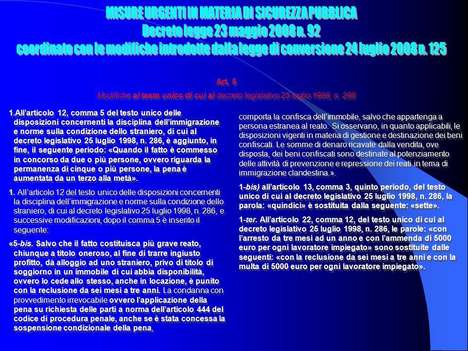 1.All'articolo 12, comma 5 del testo unico delle disposizioni concernenti la disciplina dell'immigrazione e norme sulla condizione dello straniero, di cui al decreto legislativo 25 luglio 1998, n.