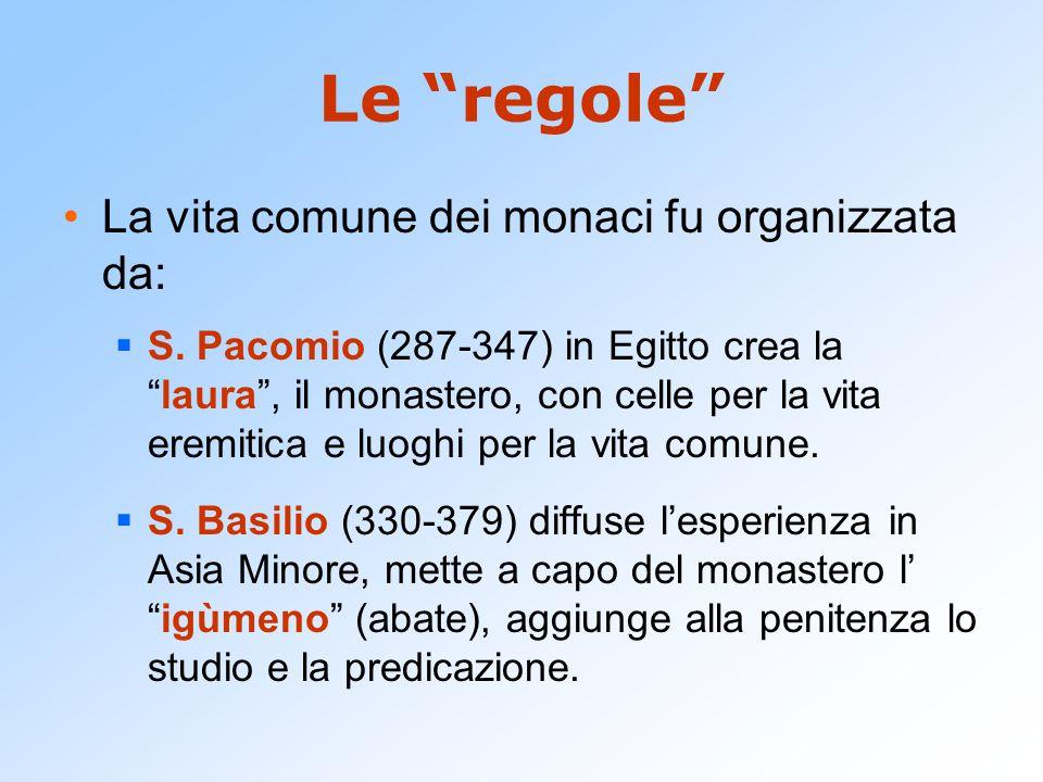 Le regole La vita comune dei monaci fu organizzata da:  S.