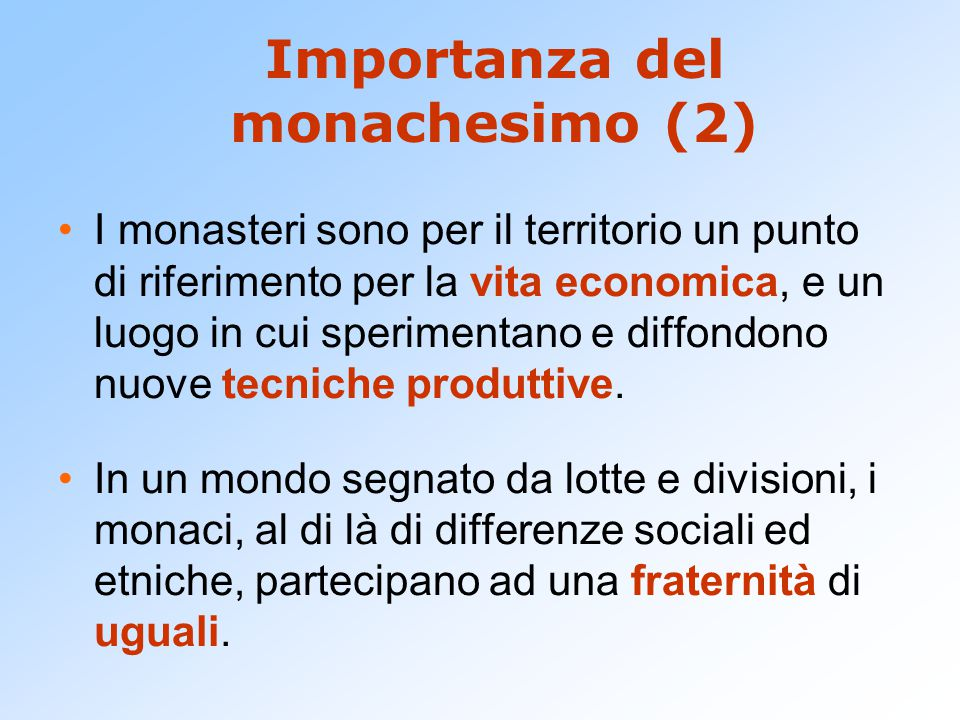 Importanza del monachesimo (2) I monasteri sono per il territorio un punto di riferimento per la vita economica, e un luogo in cui sperimentano e diffondono nuove tecniche produttive.