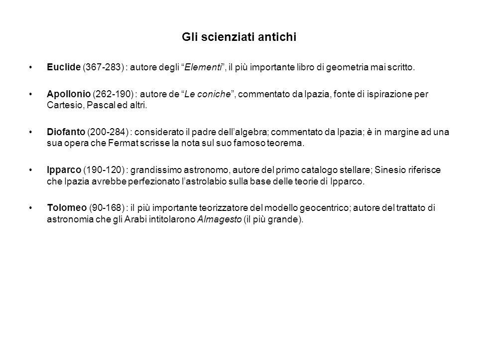 """Gli scienziati antichi Euclide (367-283) : autore degli """"Elementi"""", il più importante libro di geometria mai scritto. Apollonio (262-190) : autore de"""