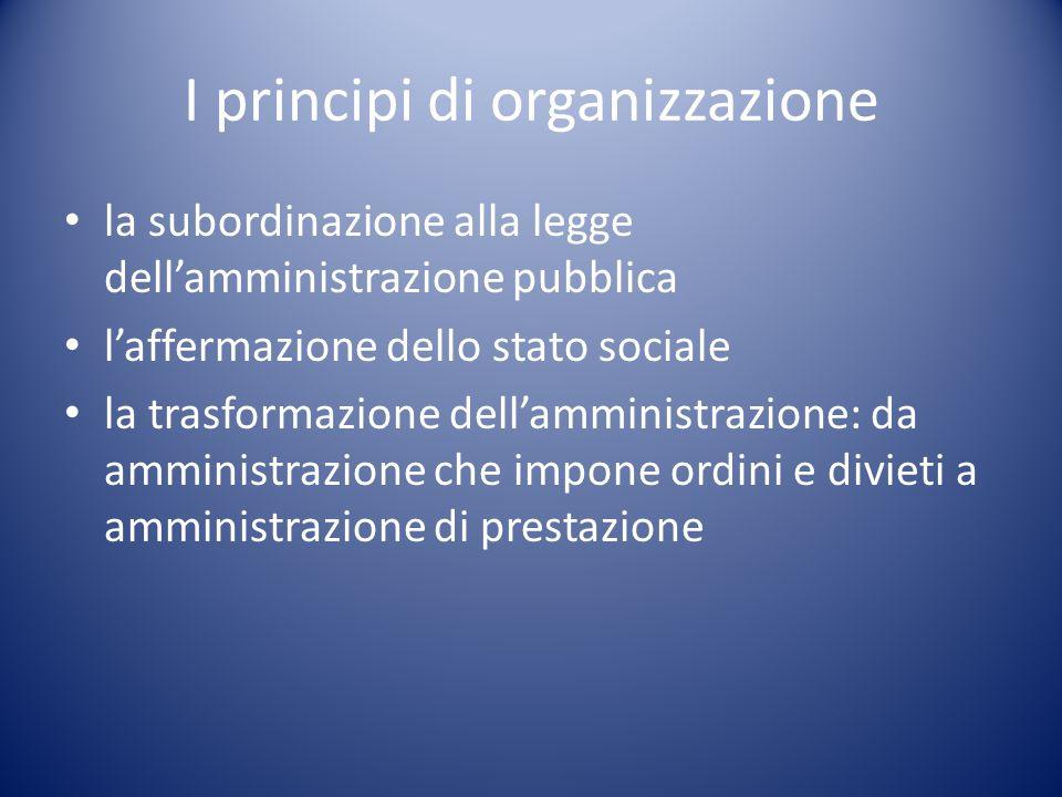 I principi di organizzazione la subordinazione alla legge dell'amministrazione pubblica l'affermazione dello stato sociale la trasformazione dell'ammi