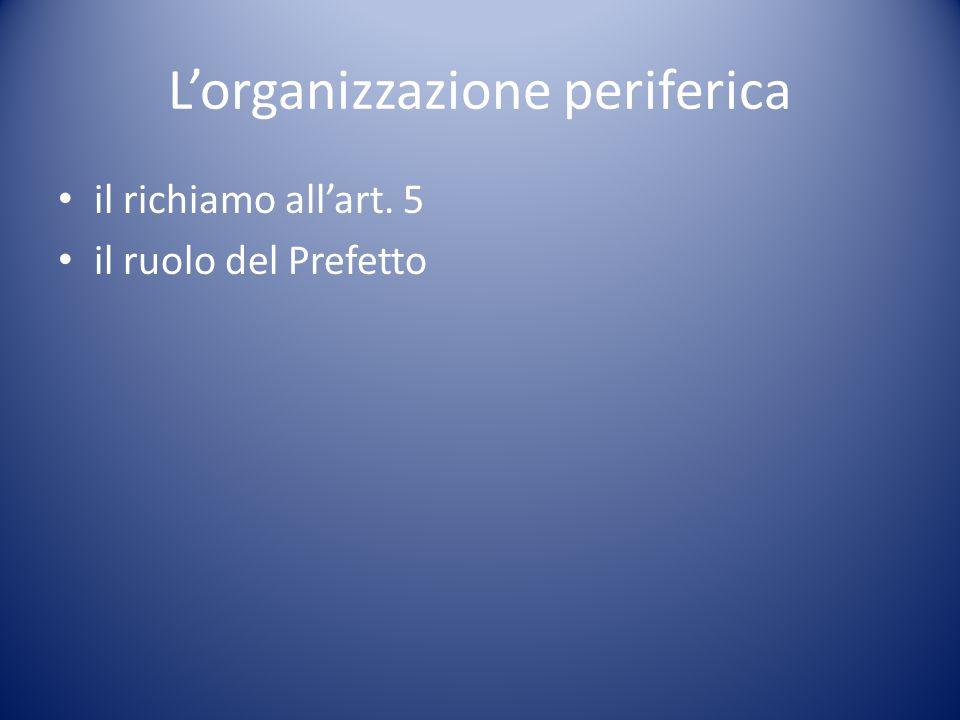 L'organizzazione periferica il richiamo all'art. 5 il ruolo del Prefetto