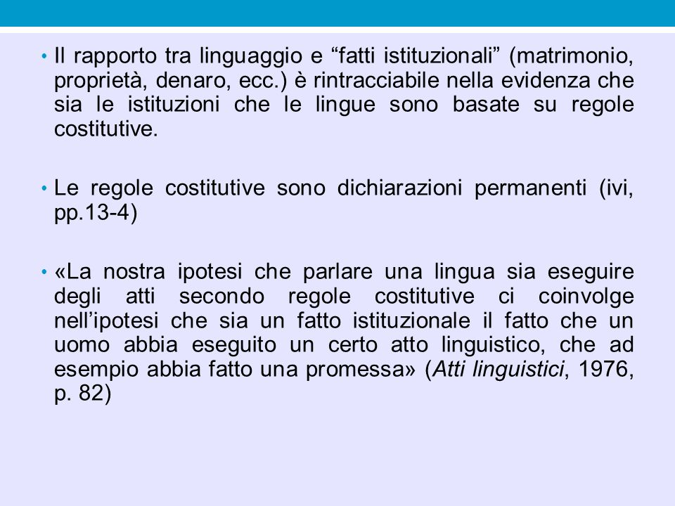 """Il rapporto tra linguaggio e """"fatti istituzionali"""" (matrimonio, proprietà, denaro, ecc.) è rintracciabile nella evidenza che sia le istituzioni che le"""