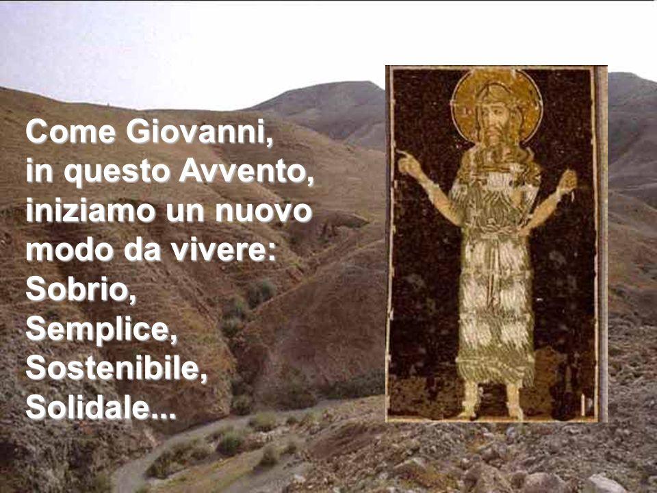 Come Giovanni, in questo Avvento, iniziamo un nuovo modo da vivere: Sobrio,Semplice,Sostenibile,Solidale...