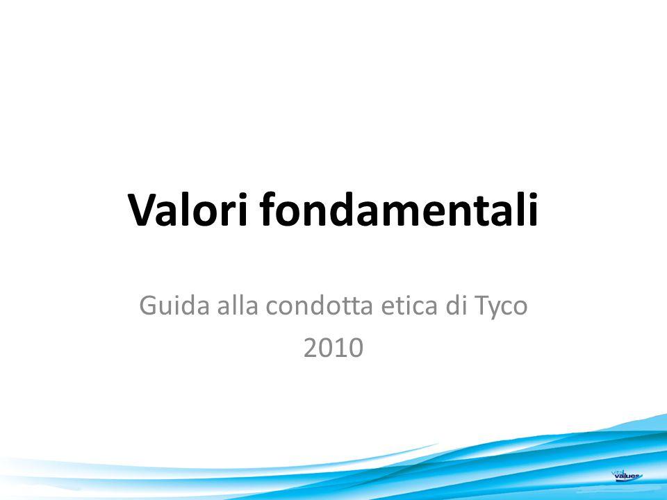 Valori fondamentali Guida alla condotta etica di Tyco 2010 1