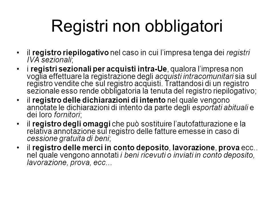 Registri non obbligatori il registro riepilogativo nel caso in cui l'impresa tenga dei registri IVA sezionali; i registri sezionali per acquisti intra