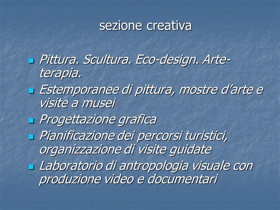 sezione creativa Pittura. Scultura. Eco-design. Arte- terapia. Pittura. Scultura. Eco-design. Arte- terapia. Estemporanee di pittura, mostre d'arte e