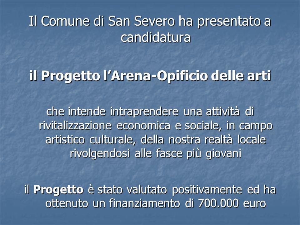 Il Comune di San Severo ha presentato a candidatura il Progetto l'Arena-Opificio delle arti che intende intraprendere una attività di rivitalizzazione