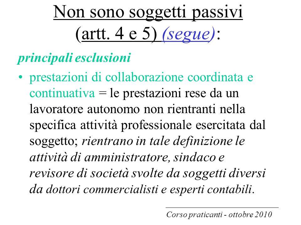 Non sono soggetti passivi (artt. 4 e 5) (segue): principali esclusioni prestazioni di collaborazione coordinata e continuativa = le prestazioni rese d