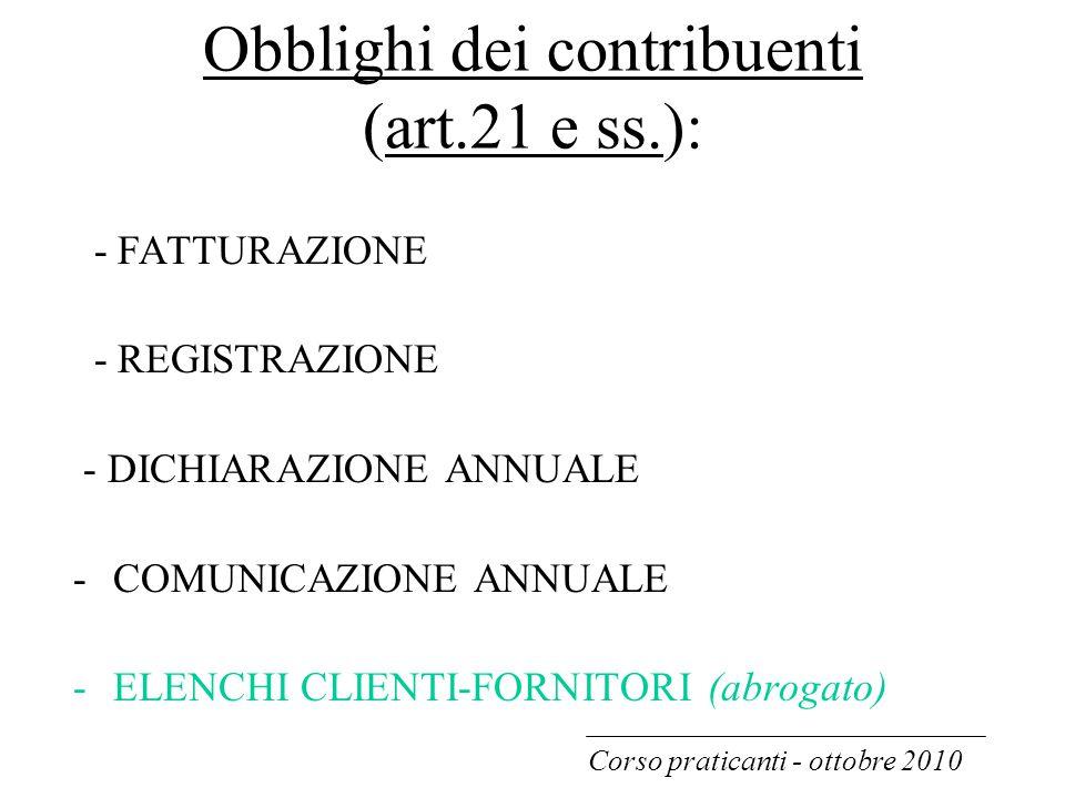 Obblighi dei contribuenti (art.21 e ss.): - FATTURAZIONE - REGISTRAZIONE - DICHIARAZIONE ANNUALE -COMUNICAZIONE ANNUALE -ELENCHI CLIENTI-FORNITORI (ab
