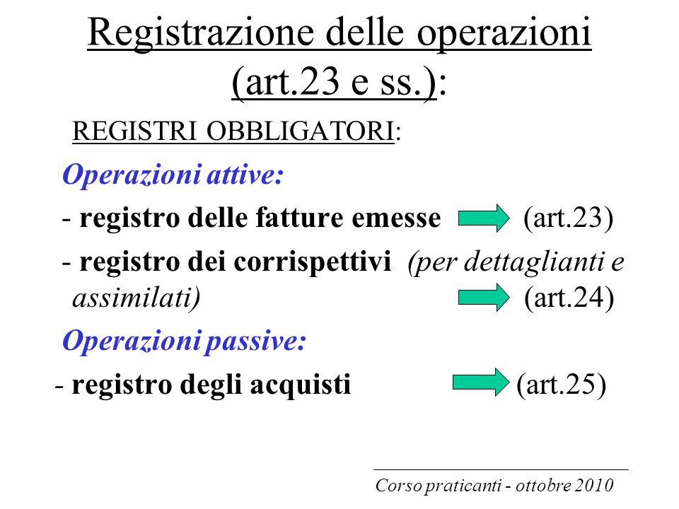 Registrazione delle operazioni (art.23 e ss.): REGISTRI OBBLIGATORI: Operazioni attive: - registro delle fatture emesse (art.23) - registro dei corris