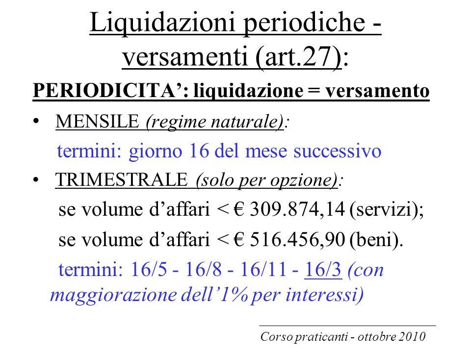 Liquidazioni periodiche - versamenti (art.27): PERIODICITA': liquidazione = versamento MENSILE (regime naturale): termini: giorno 16 del mese successi