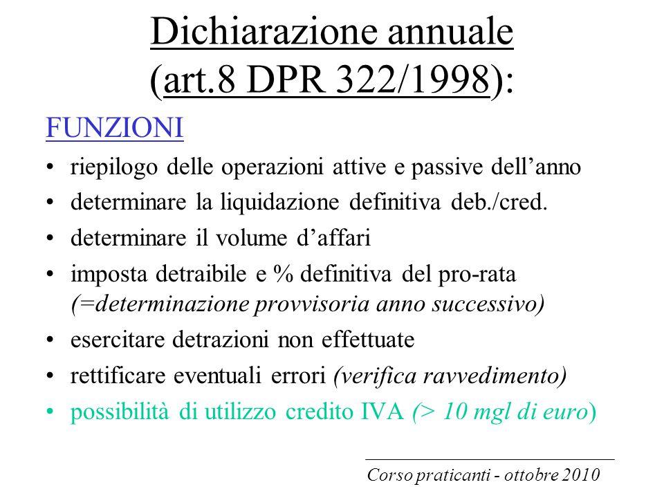 Dichiarazione annuale (art.8 DPR 322/1998): FUNZIONI riepilogo delle operazioni attive e passive dell'anno determinare la liquidazione definitiva deb.