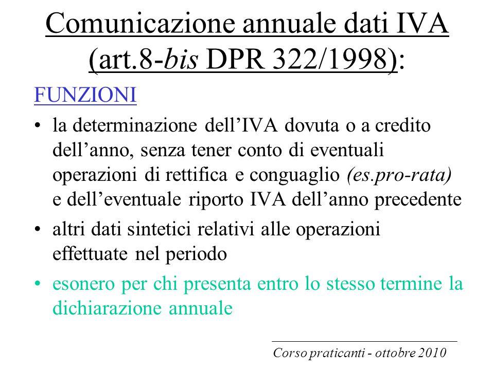 Comunicazione annuale dati IVA (art.8-bis DPR 322/1998): FUNZIONI la determinazione dell'IVA dovuta o a credito dell'anno, senza tener conto di eventu