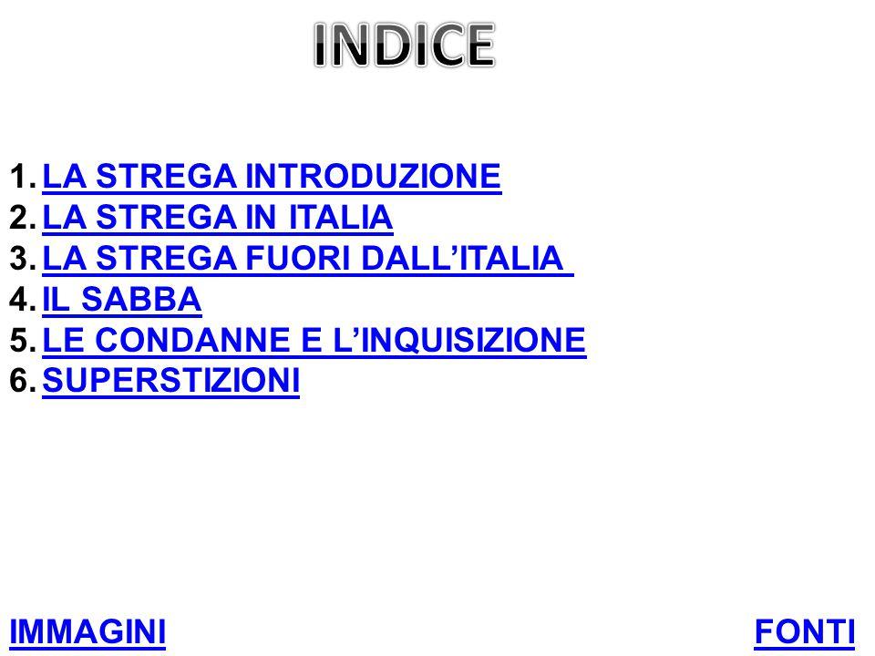 1.LA STREGA INTRODUZIONELA STREGA INTRODUZIONE 2.LA STREGA IN ITALIALA STREGA IN ITALIA 3.LA STREGA FUORI DALL'ITALIALA STREGA FUORI DALL'ITALIA 4.IL