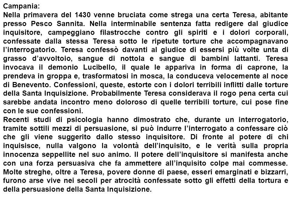 Campania: Nella primavera del 1430 venne bruciata come strega una certa Teresa, abitante presso Pesco Sannita. Nella interminabile sentenza fatta redi