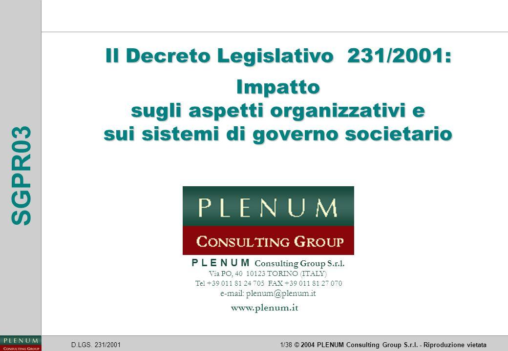 D.LGS. 231/20011/38© 2004 PLENUM Consulting Group S.r.l. - Riproduzione vietata SGPR03 Il Decreto Legislativo 231/2001: Impatto sugli aspetti organizz