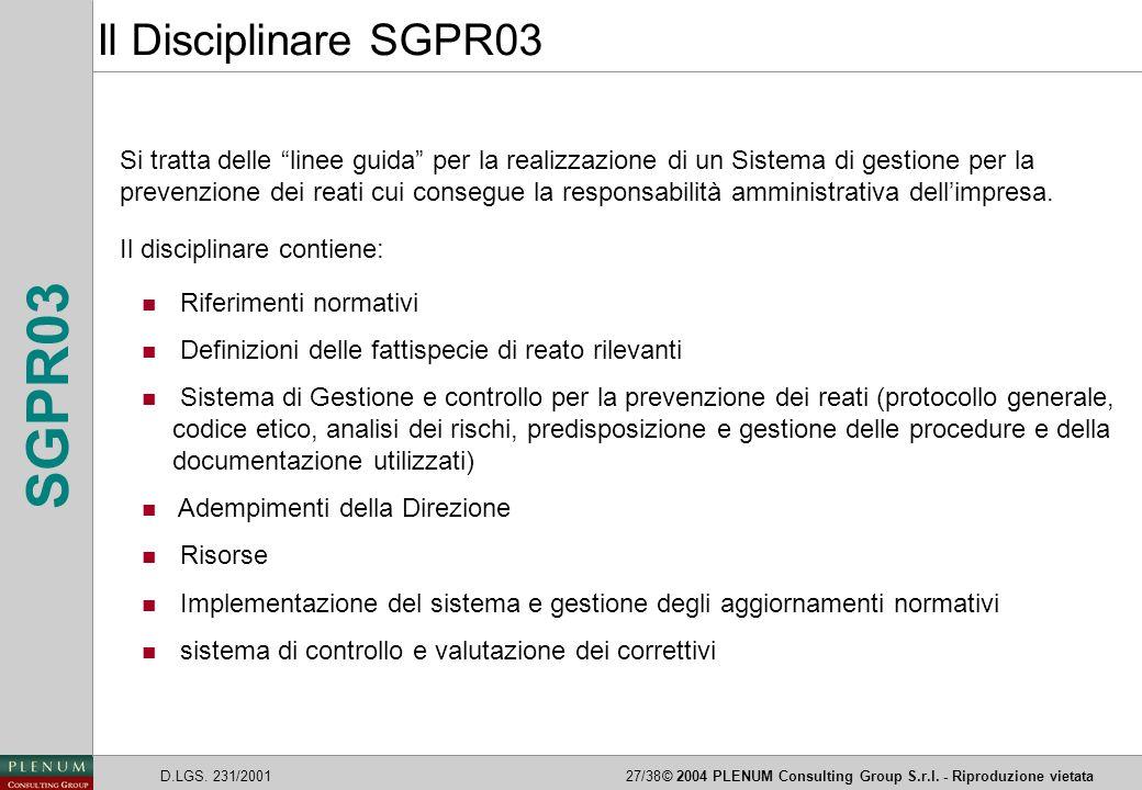 """D.LGS. 231/200127/38© 2004 PLENUM Consulting Group S.r.l. - Riproduzione vietata SGPR03 Si tratta delle """"linee guida"""" per la realizzazione di un Siste"""