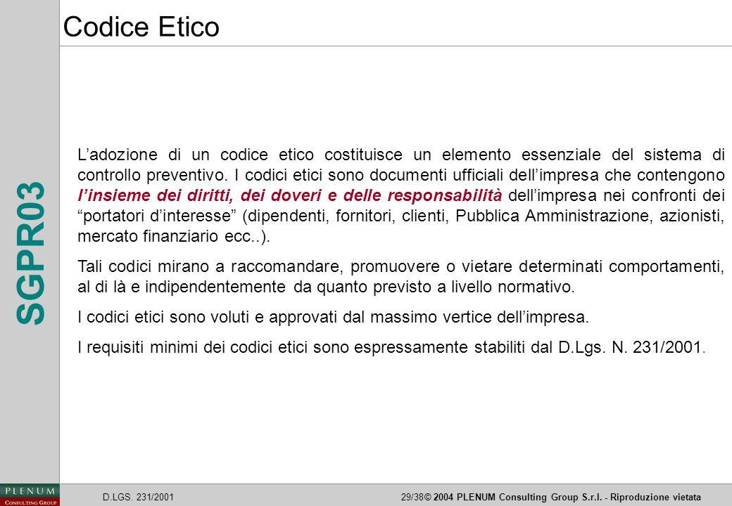 D.LGS. 231/200129/38© 2004 PLENUM Consulting Group S.r.l. - Riproduzione vietata SGPR03 L'adozione di un codice etico costituisce un elemento essenzia
