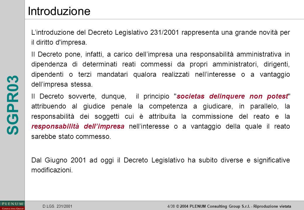 D.LGS. 231/20014/38© 2004 PLENUM Consulting Group S.r.l. - Riproduzione vietata SGPR03 L'introduzione del Decreto Legislativo 231/2001 rappresenta una