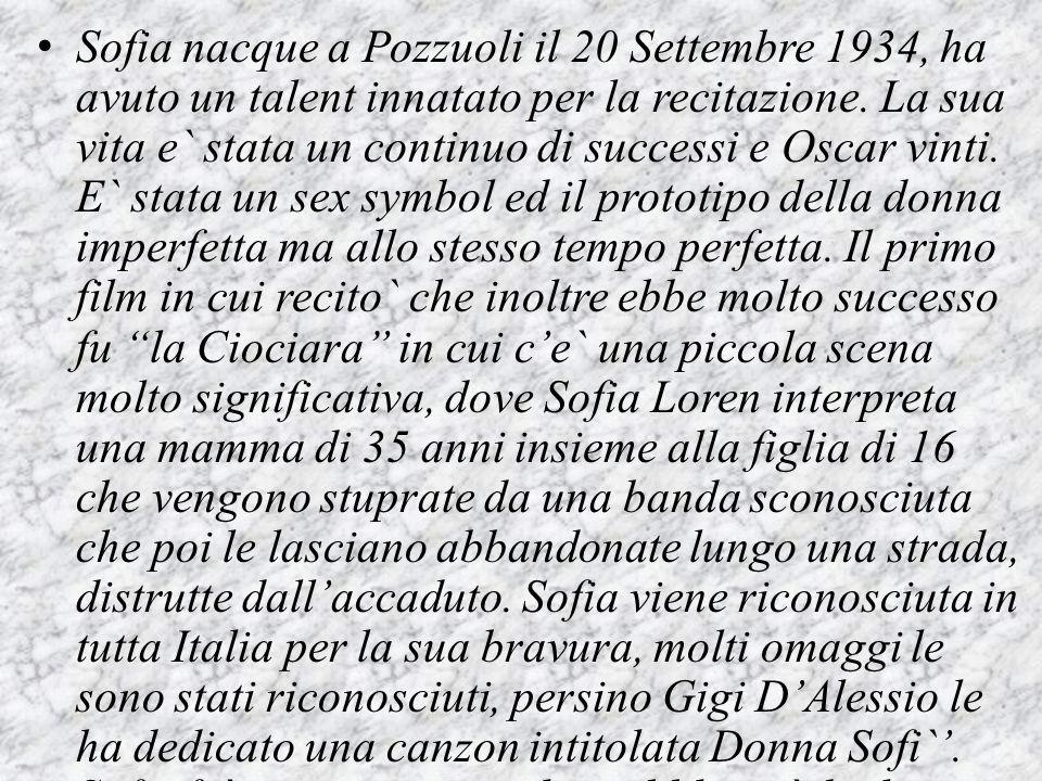Sofia nacque a Pozzuoli il 20 Settembre 1934, ha avuto un talent innatato per la recitazione.