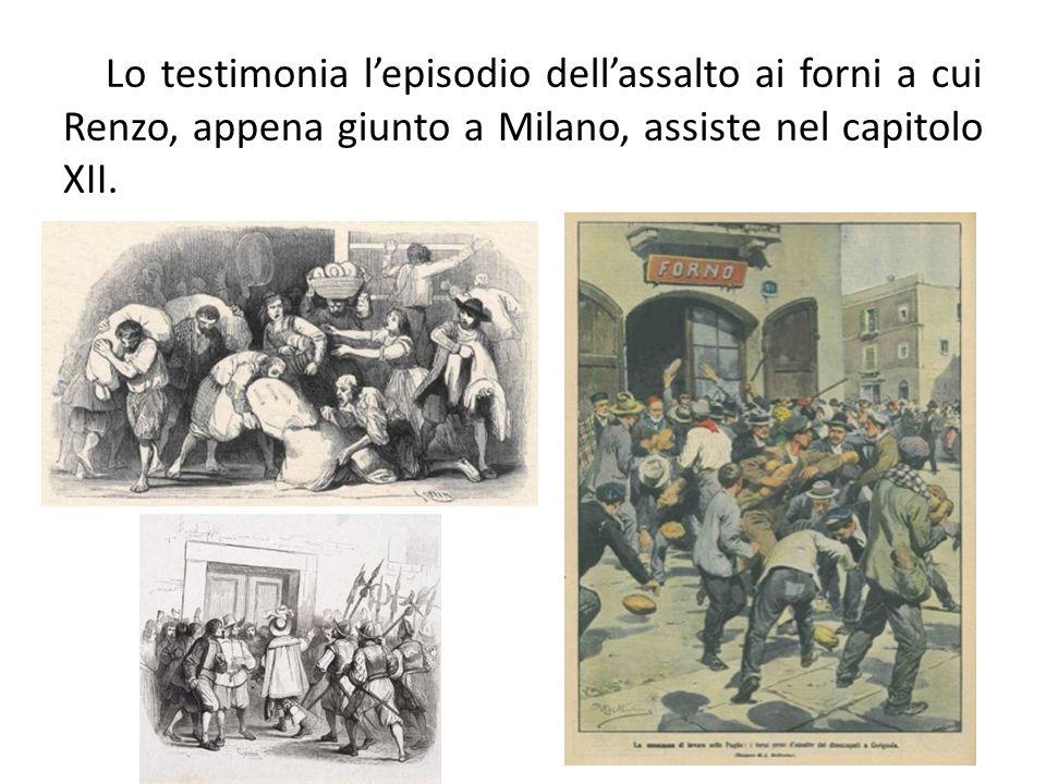 Lo testimonia l'episodio dell'assalto ai forni a cui Renzo, appena giunto a Milano, assiste nel capitolo XII.
