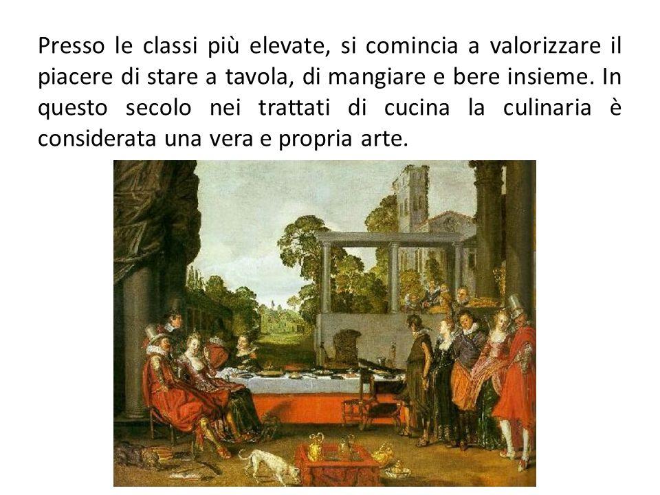 Presso le classi più elevate, si comincia a valorizzare il piacere di stare a tavola, di mangiare e bere insieme. In questo secolo nei trattati di cuc