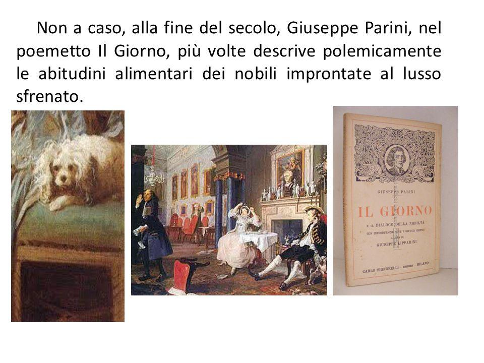 Non a caso, alla fine del secolo, Giuseppe Parini, nel poemetto Il Giorno, più volte descrive polemicamente le abitudini alimentari dei nobili impront