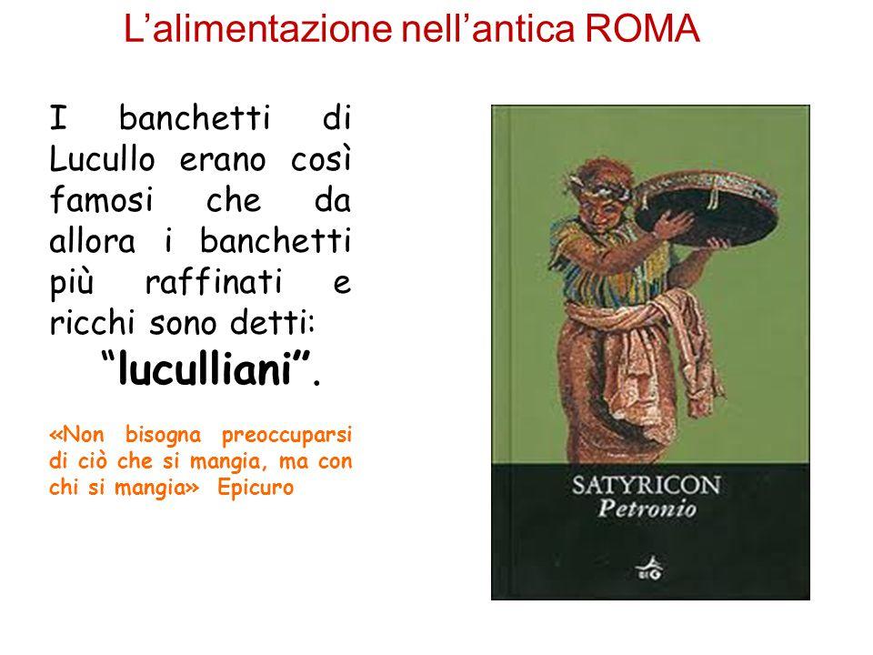 """L'alimentazione nell'antica ROMA I banchetti di Lucullo erano così famosi che da allora i banchetti più raffinati e ricchi sono detti: """"luculliani"""". «"""