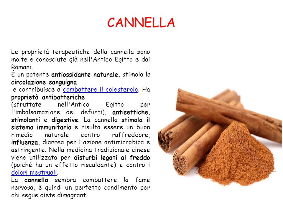 CANNELLA Le proprietà terapeutiche della cannella sono molte e conosciute già nell'Antico Egitto e dai Romani. È un potente antiossidante naturale, st