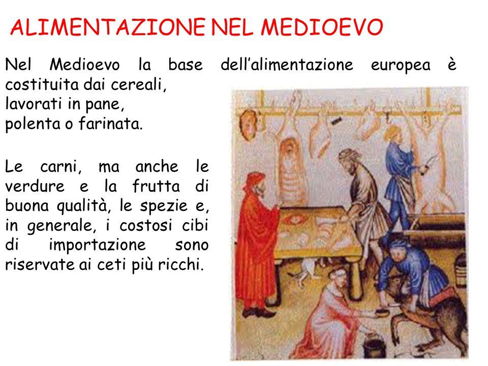 ALIMENTAZIONE NEL MEDIOEVO Nel Medioevo la base dell'alimentazione europea è costituita dai cereali, lavorati in pane, polenta o farinata. Le carni, m