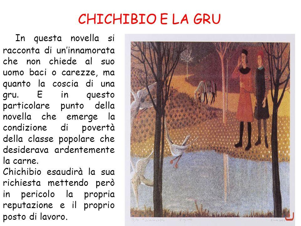 CHICHIBIO E LA GRU In questa novella si racconta di un'innamorata che non chiede al suo uomo baci o carezze, ma quanto la coscia di una gru. E in ques