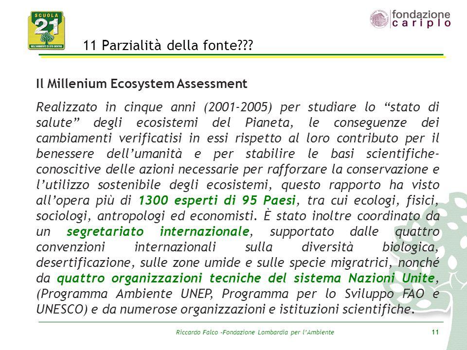 Riccardo Falco –Fondazione Lombardia per l'Ambiente11 11 Parzialità della fonte??? Il Millenium Ecosystem Assessment Realizzato in cinque anni (2001-2