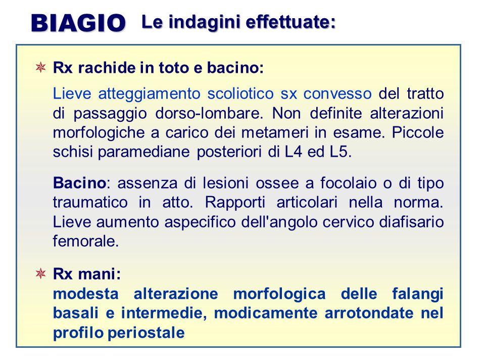BIAGIO  Rx rachide in toto e bacino: Lieve atteggiamento scoliotico sx convesso del tratto di passaggio dorso-lombare. Non definite alterazioni morfo