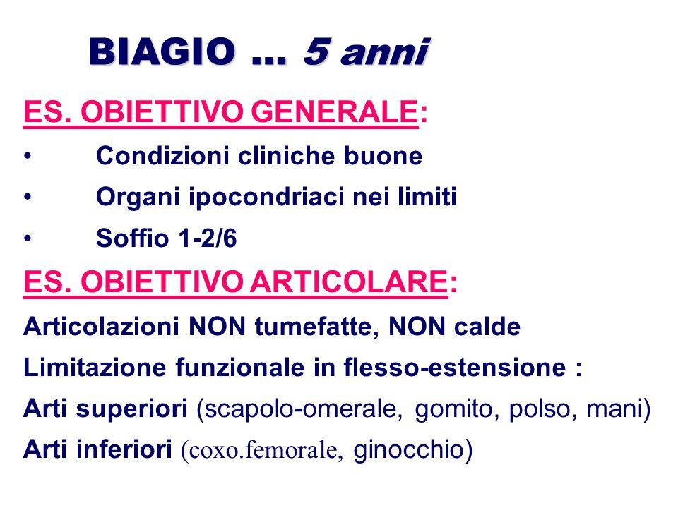 BIAGIO … 5 anni ES. OBIETTIVO GENERALE: Condizioni cliniche buone Organi ipocondriaci nei limiti Soffio 1-2/6 ES. OBIETTIVO ARTICOLARE: Articolazioni