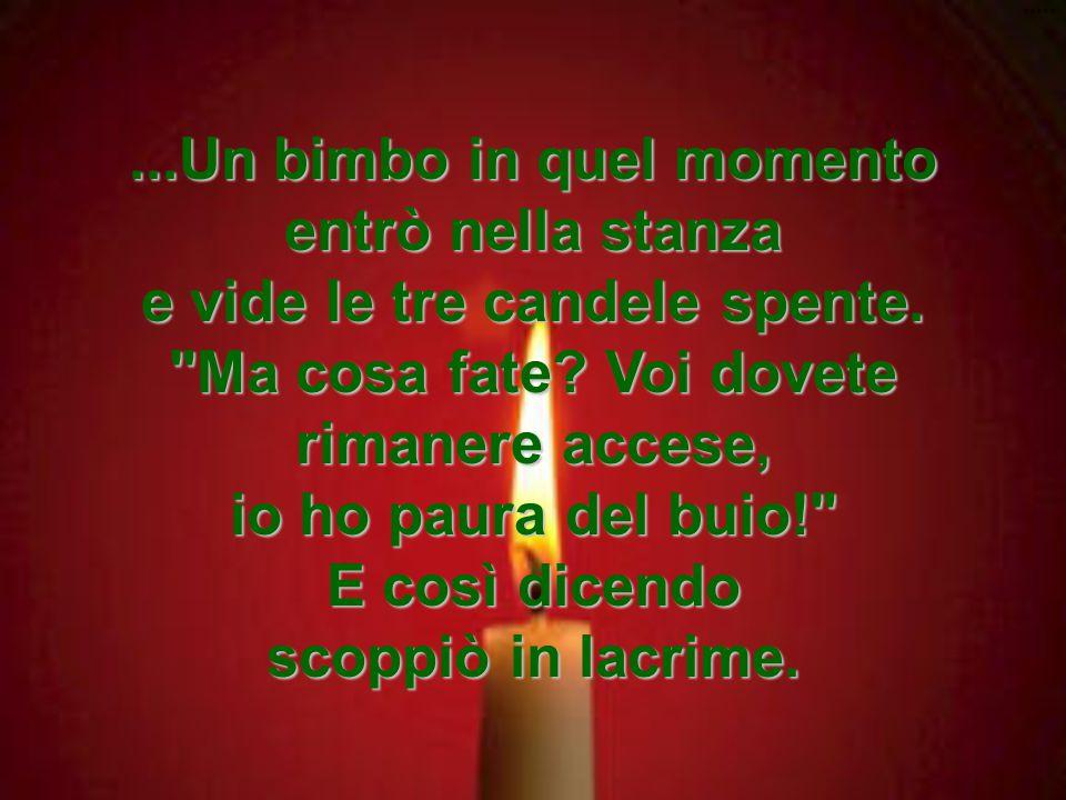 Triste triste, la terza candela a sua volta disse: IO SONO L AMORE ma non ho la forza per continuare a rimanere accesa.